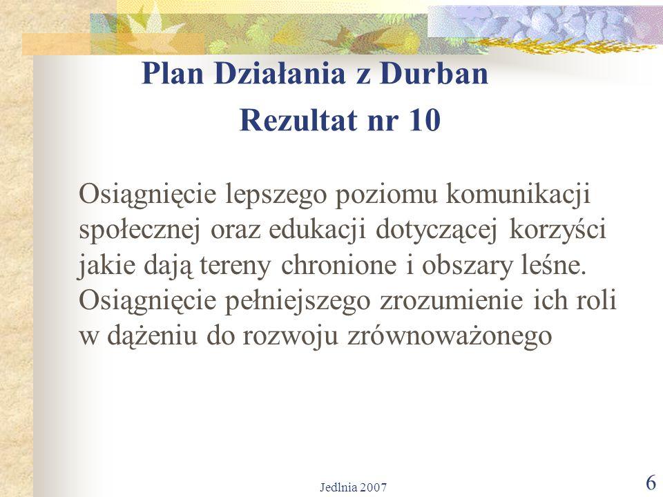 6 Plan Działania z Durban Rezultat nr 10 Osiągnięcie lepszego poziomu komunikacji społecznej oraz edukacji dotyczącej korzyści jakie dają tereny chronione i obszary leśne.