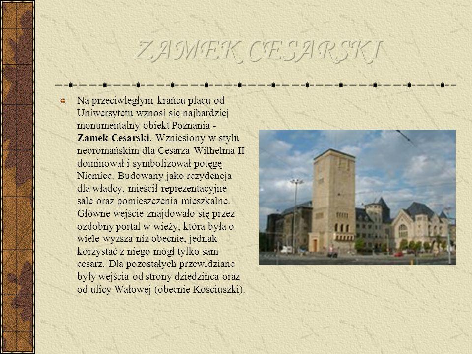 Zamek Cesarski w Poznaniu – powstał według projektu Franza Schwechtena, w którym wiele elementów wprowadzono na życzenie Wilhelma II.