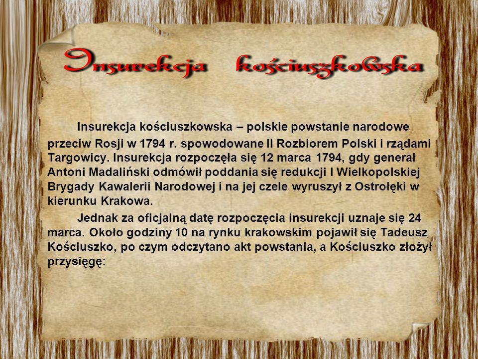 Insurekcja kościuszkowska – polskie powstanie narodowe przeciw Rosji w 1794 r. spowodowane II Rozbiorem Polski i rządami Targowicy. Insurekcja rozpocz