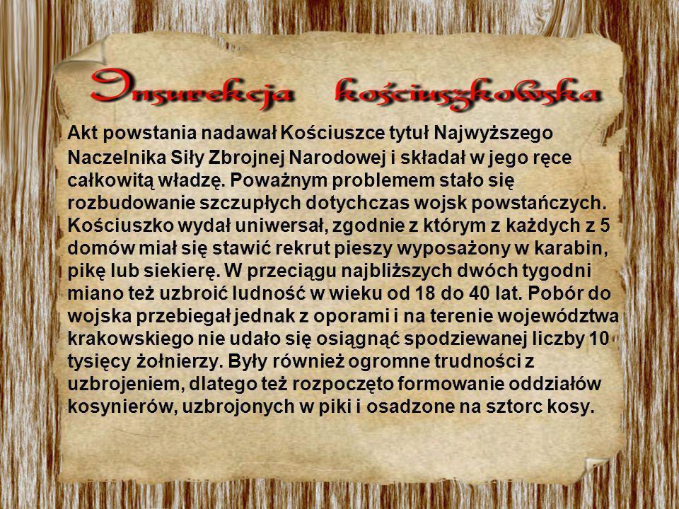 Akt powstania nadawał Kościuszce tytuł Najwyższego Naczelnika Siły Zbrojnej Narodowej i składał w jego ręce całkowitą władzę. Poważnym problemem stało