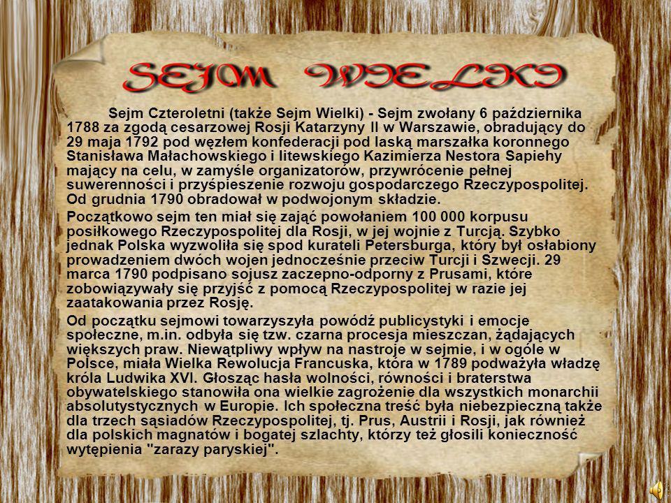 Sejm Czteroletni (także Sejm Wielki) - Sejm zwołany 6 października 1788 za zgodą cesarzowej Rosji Katarzyny II w Warszawie, obradujący do 29 maja 1792