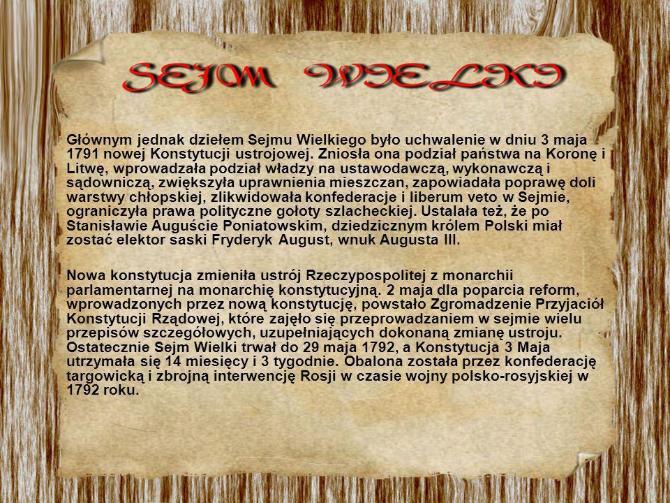 Głównym jednak dziełem Sejmu Wielkiego było uchwalenie w dniu 3 maja 1791 nowej Konstytucji ustrojowej. Zniosła ona podział państwa na Koronę i Litwę,
