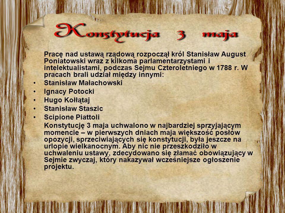 Pracę nad ustawą rządową rozpoczął król Stanisław August Poniatowski wraz z kilkoma parlamentarzystami i intelektualistami, podczas Sejmu Czteroletnie