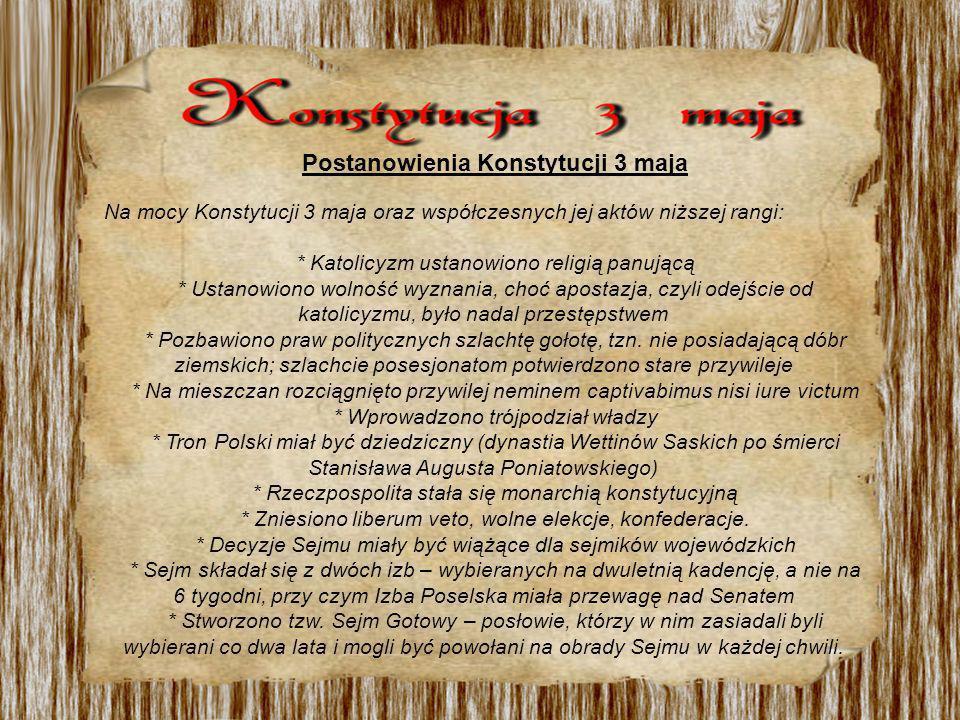Postanowienia Konstytucji 3 maja Na mocy Konstytucji 3 maja oraz współczesnych jej aktów niższej rangi: * Katolicyzm ustanowiono religią panującą * Us