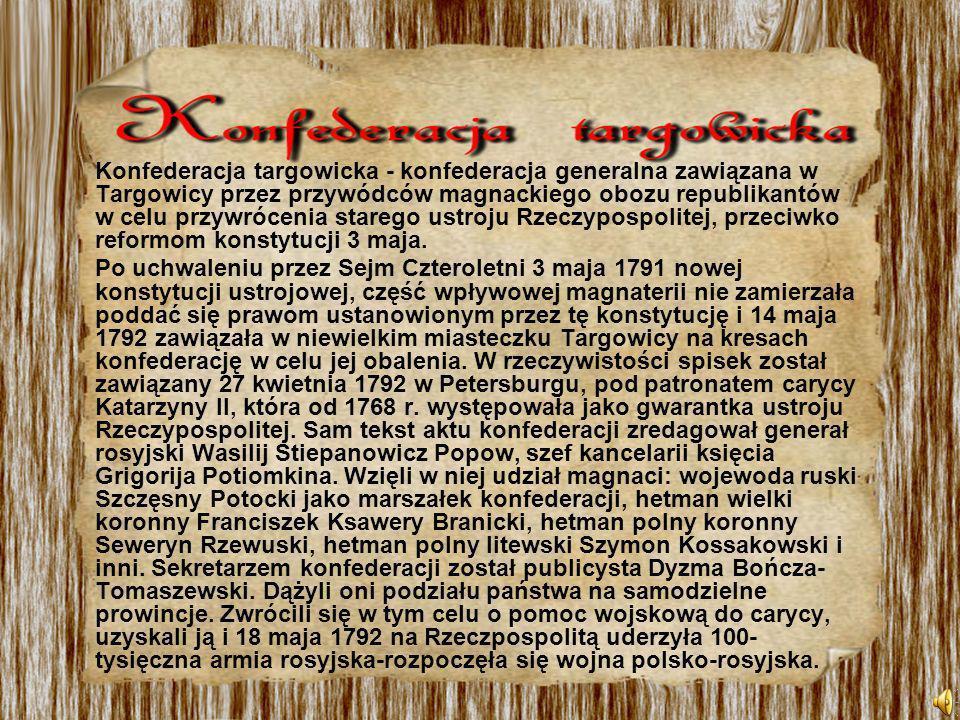 Konfederacja targowicka - konfederacja generalna zawiązana w Targowicy przez przywódców magnackiego obozu republikantów w celu przywrócenia starego us