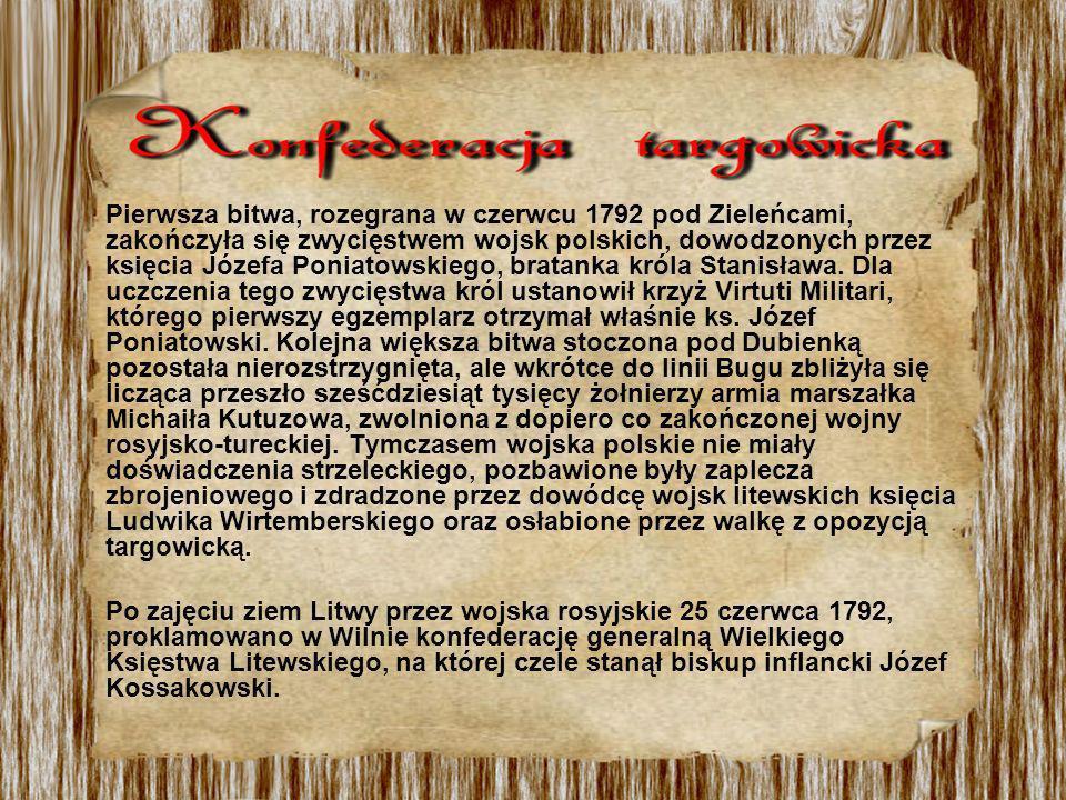 Pierwsza bitwa, rozegrana w czerwcu 1792 pod Zieleńcami, zakończyła się zwycięstwem wojsk polskich, dowodzonych przez księcia Józefa Poniatowskiego, b