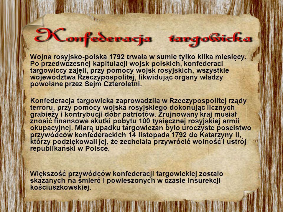Wojna rosyjsko-polska 1792 trwała w sumie tylko kilka miesięcy. Po przedwczesnej kapitulacji wojsk polskich, konfederaci targowiccy zajęli, przy pomoc