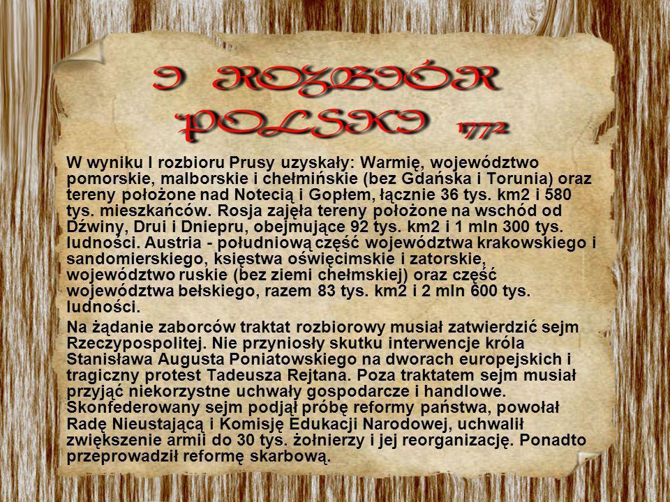W wyniku I rozbioru Prusy uzyskały: Warmię, województwo pomorskie, malborskie i chełmińskie (bez Gdańska i Torunia) oraz tereny położone nad Notecią i Gopłem, łącznie 36 tys.