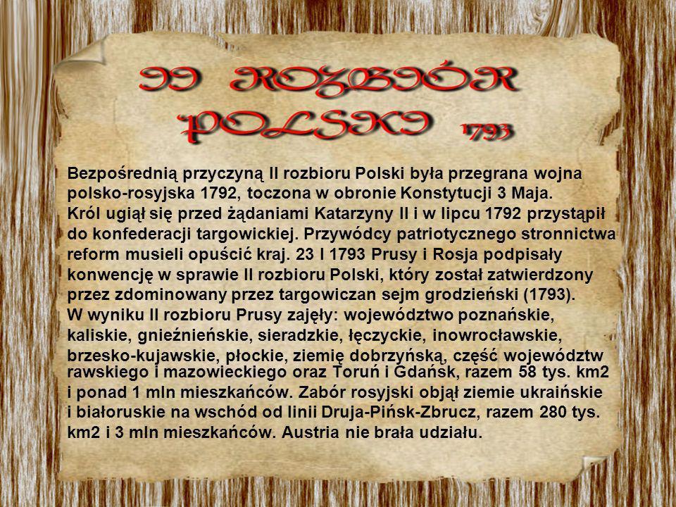 Bezpośrednią przyczyną II rozbioru Polski była przegrana wojna polsko-rosyjska 1792, toczona w obronie Konstytucji 3 Maja.