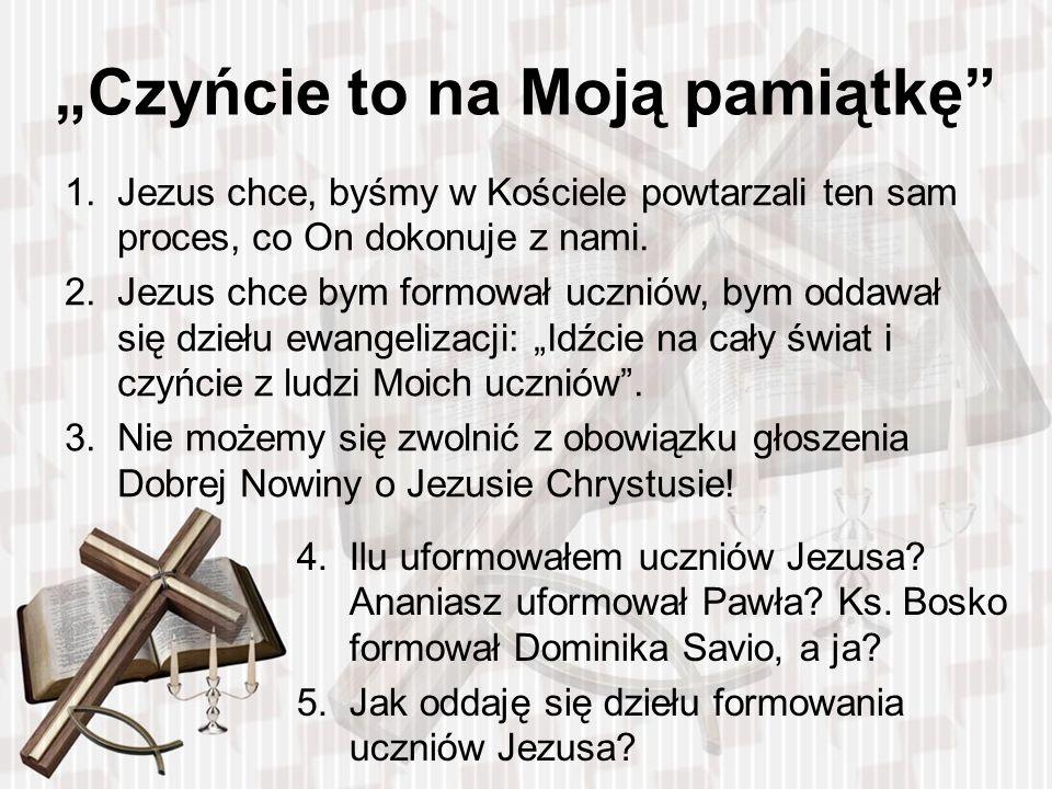 Czyńcie to na Moją pamiątkę 1.Jezus chce, byśmy w Kościele powtarzali ten sam proces, co On dokonuje z nami.