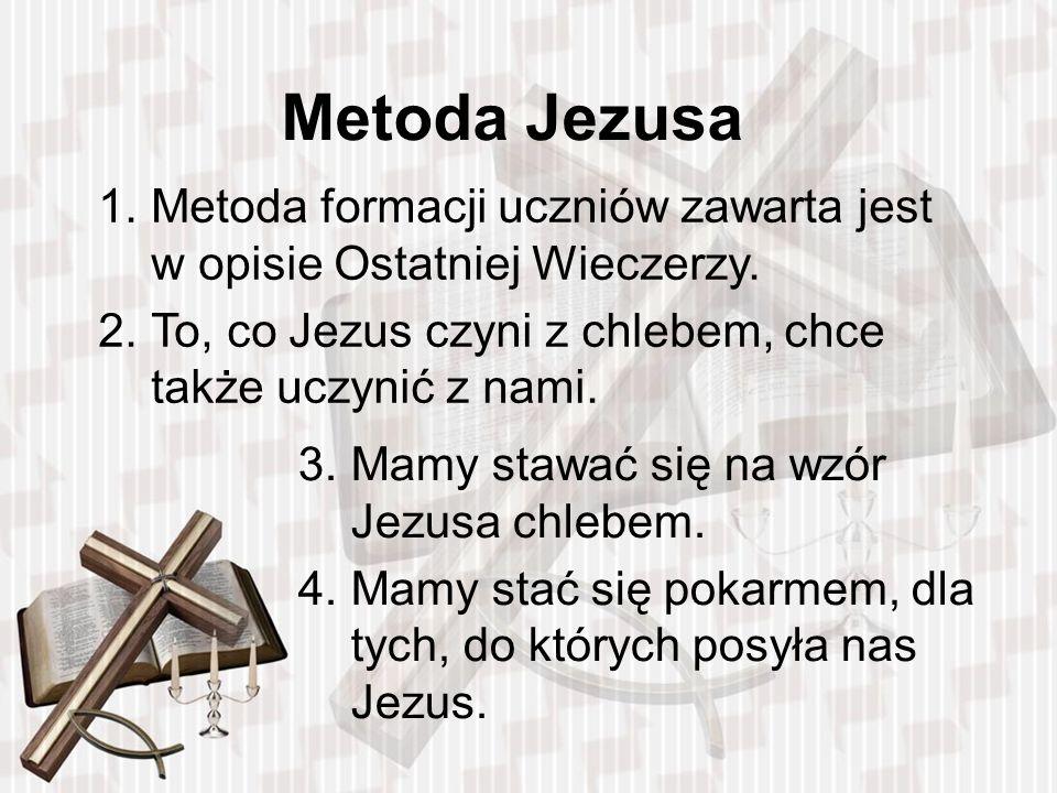 Metoda Jezusa 1.Metoda formacji uczniów zawarta jest w opisie Ostatniej Wieczerzy.