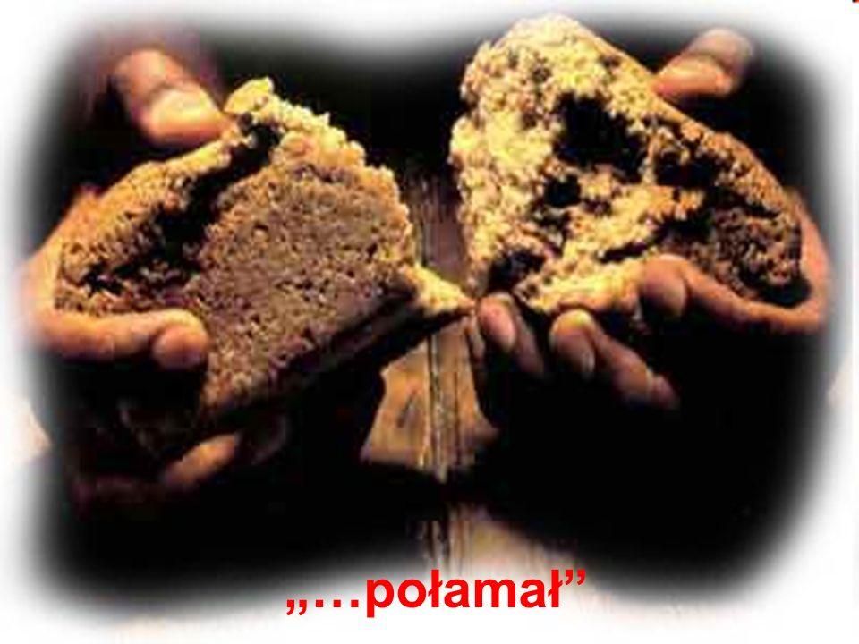 …połamał 1.Jezus skruszył chleb. Moje serce potrzebuje skruszenia, oczyszczenia: Tak mnie skrusz, tak mnie złam, tak mnie wypal Panie. 2.Jezus czasem