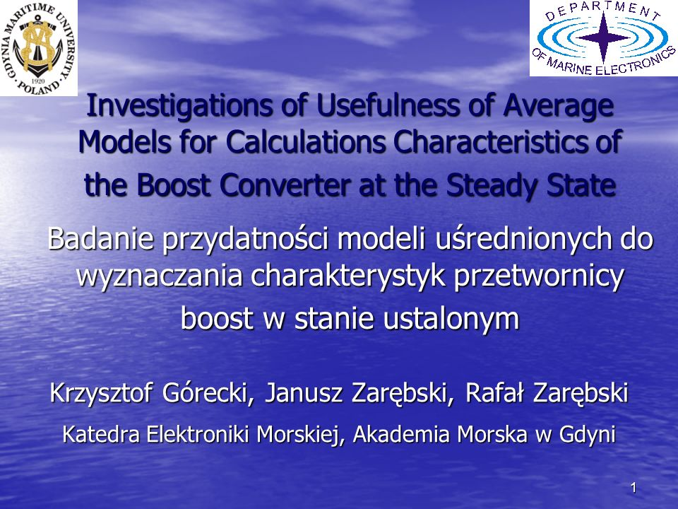 1 Investigations of Usefulness of Average Models for Calculations Characteristics of the Boost Converter at the Steady State Krzysztof Górecki, Janusz