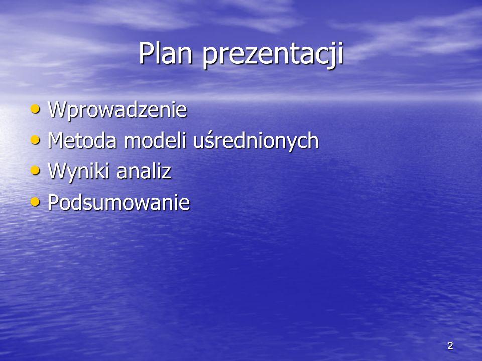 2 Plan prezentacji Wprowadzenie Wprowadzenie Metoda modeli uśrednionych Metoda modeli uśrednionych Wyniki analiz Wyniki analiz Podsumowanie Podsumowanie
