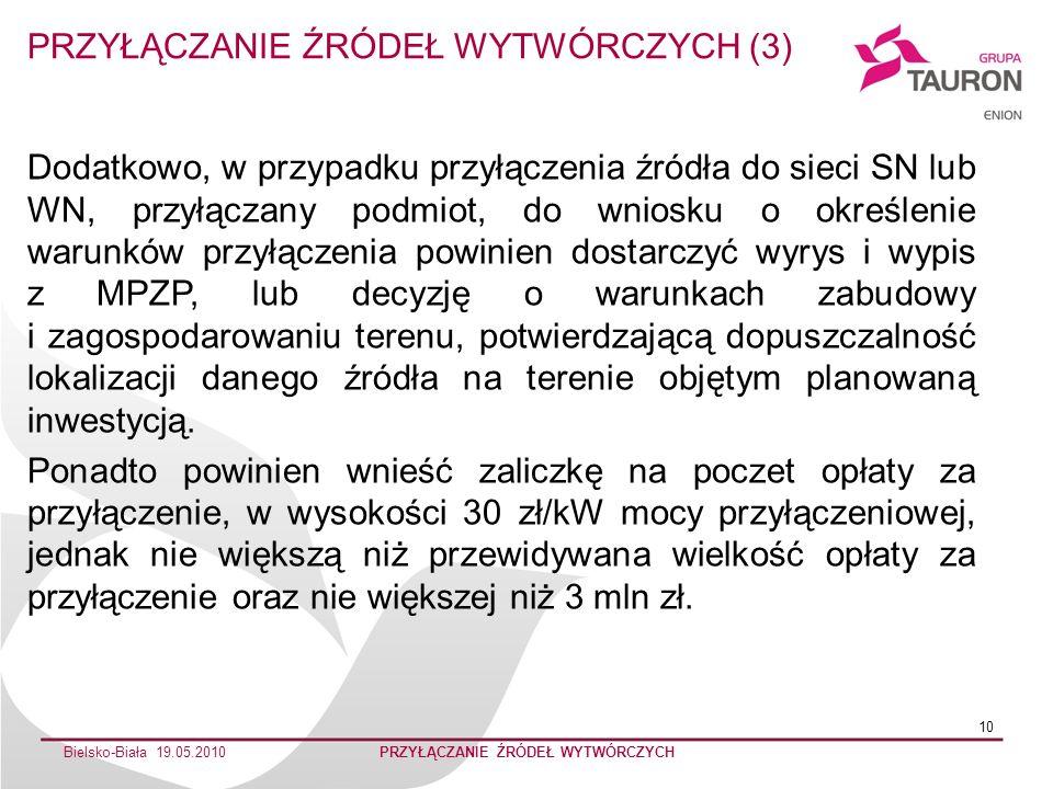 Bielsko-Biała 19.05.2010PRZYŁĄCZANIE ŹRÓDEŁ WYTWÓRCZYCH 10 Dodatkowo, w przypadku przyłączenia źródła do sieci SN lub WN, przyłączany podmiot, do wnio