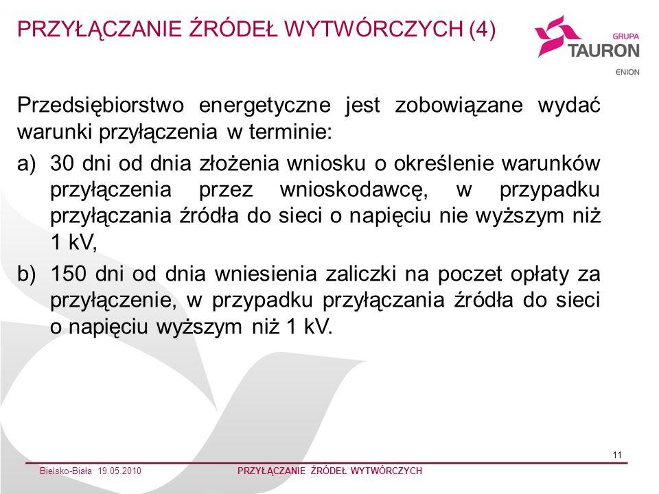 Bielsko-Biała 19.05.2010PRZYŁĄCZANIE ŹRÓDEŁ WYTWÓRCZYCH 11 Przedsiębiorstwo energetyczne jest zobowiązane wydać warunki przyłączenia w terminie: a)30