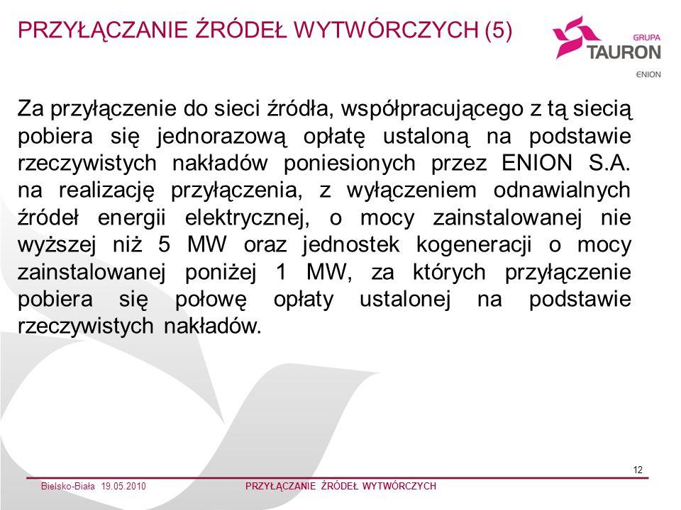 Bielsko-Biała 19.05.2010PRZYŁĄCZANIE ŹRÓDEŁ WYTWÓRCZYCH 12 Za przyłączenie do sieci źródła, współpracującego z tą siecią pobiera się jednorazową opłat