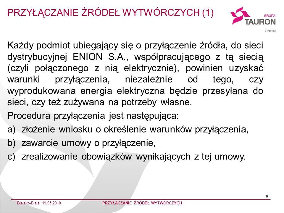 Bielsko-Biała 19.05.2010PRZYŁĄCZANIE ŹRÓDEŁ WYTWÓRCZYCH 9 Do wniosku o określenie warunków przyłączenia należy dołączyć: a)dokument potwierdzający tytuł prawny do korzystania z przyłączanego źródła wytwórczego (np.