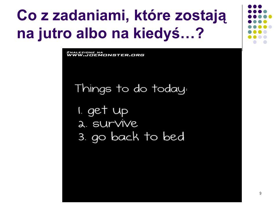 9 Co z zadaniami, które zostają na jutro albo na kiedyś…?