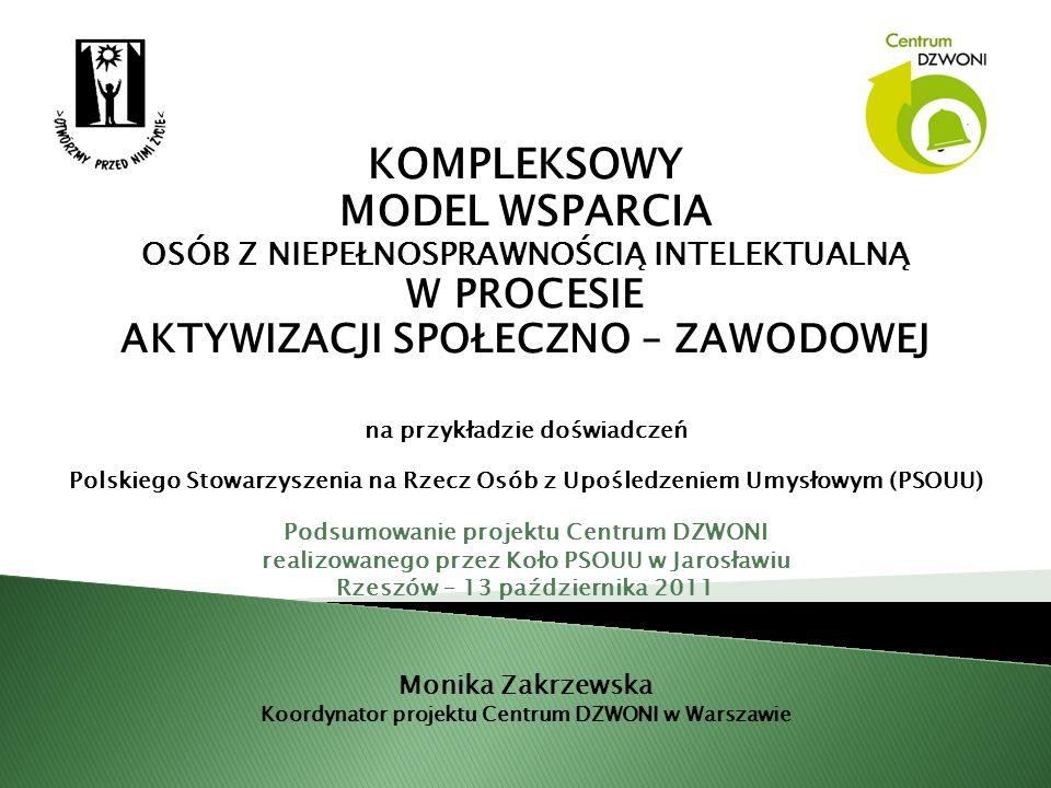 KOMPLEKSOWY MODEL WSPARCIA OSÓB Z NIEPEŁNOSPRAWNOŚCIĄ INTELEKTUALNĄ W PROCESIE AKTYWIZACJI SPOŁECZNO – ZAWODOWEJ na przykładzie doświadczeń Polskiego