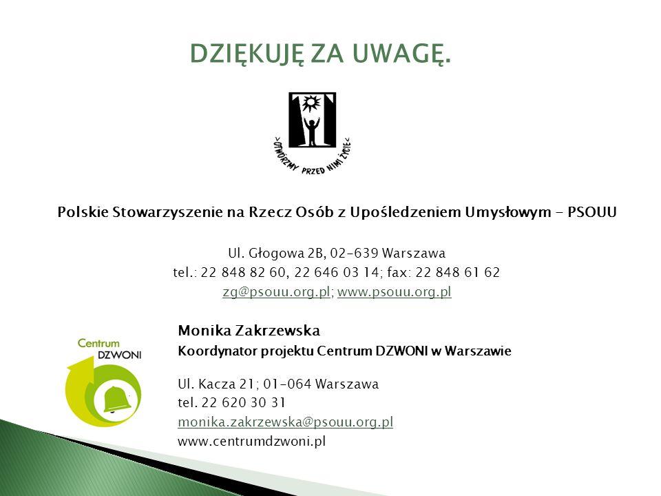 DZIĘKUJĘ ZA UWAGĘ. Polskie Stowarzyszenie na Rzecz Osób z Upośledzeniem Umysłowym - PSOUU Ul. Głogowa 2B, 02-639 Warszawa tel.: 22 848 82 60, 22 646 0