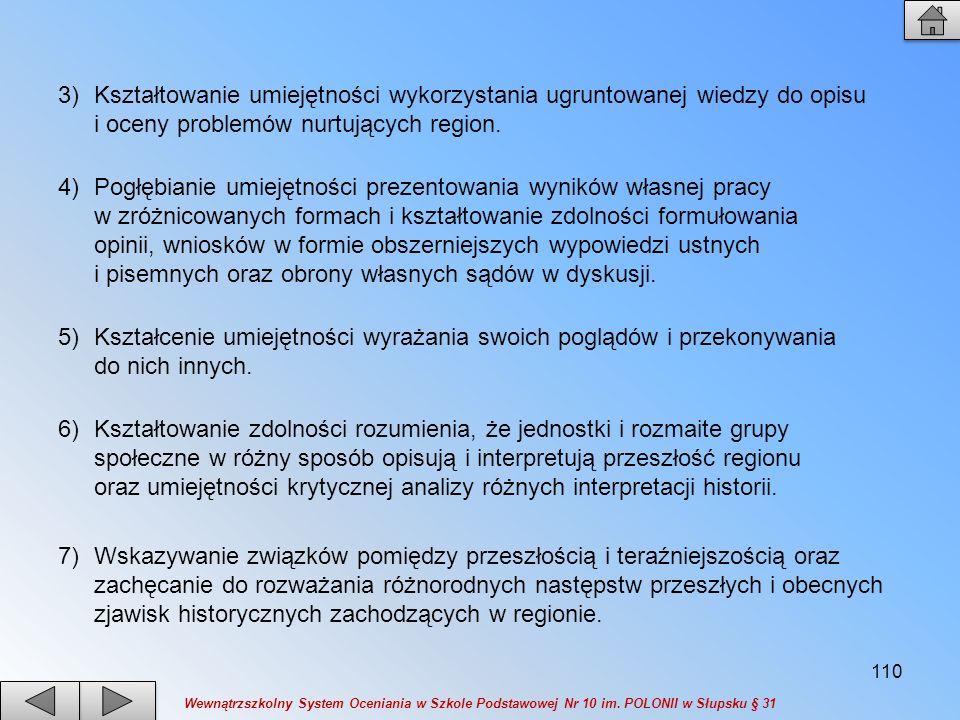 3)Kształtowanie umiejętności wykorzystania ugruntowanej wiedzy do opisu i oceny problemów nurtujących region. 4)Pogłębianie umiejętności prezentowania