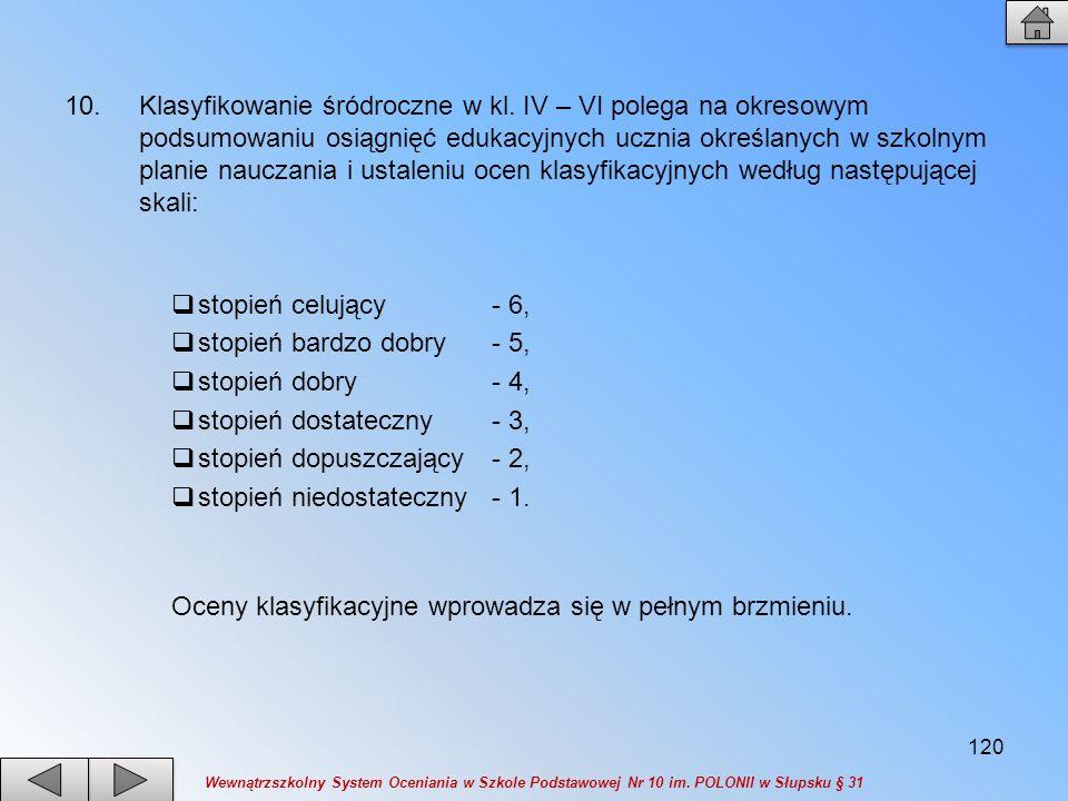 10.Klasyfikowanie śródroczne w kl. IV – VI polega na okresowym podsumowaniu osiągnięć edukacyjnych ucznia określanych w szkolnym planie nauczania i us