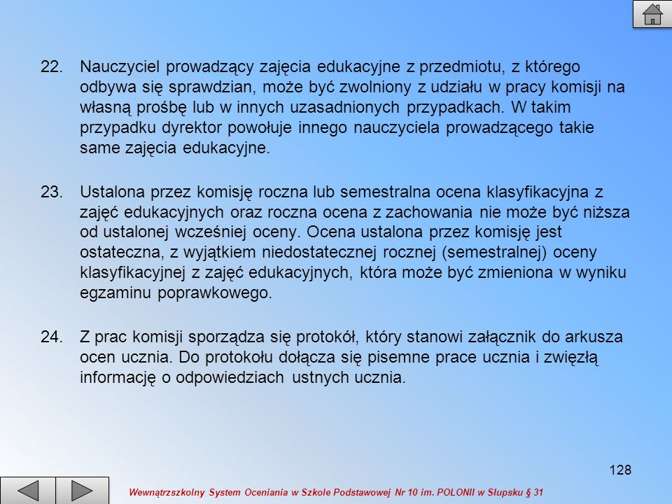 22.Nauczyciel prowadzący zajęcia edukacyjne z przedmiotu, z którego odbywa się sprawdzian, może być zwolniony z udziału w pracy komisji na własną proś