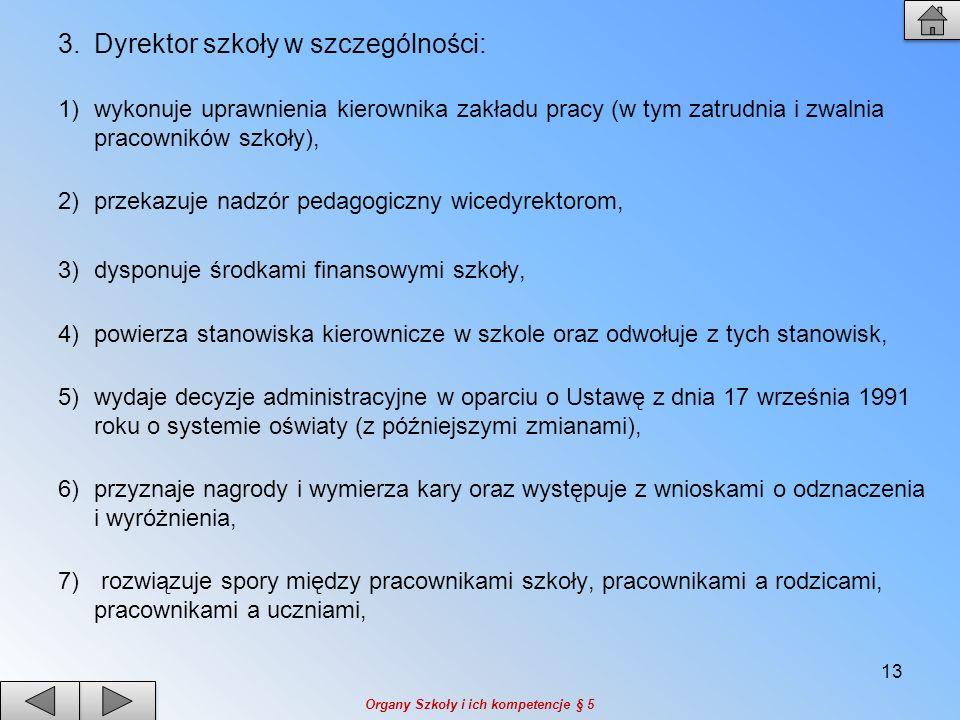 3.Dyrektor szkoły w szczególności: 1)wykonuje uprawnienia kierownika zakładu pracy (w tym zatrudnia i zwalnia pracowników szkoły), 2)przekazuje nadzór