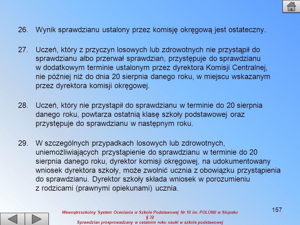 26.Wynik sprawdzianu ustalony przez komisję okręgową jest ostateczny. 27.Uczeń, który z przyczyn losowych lub zdrowotnych nie przystąpił do sprawdzian