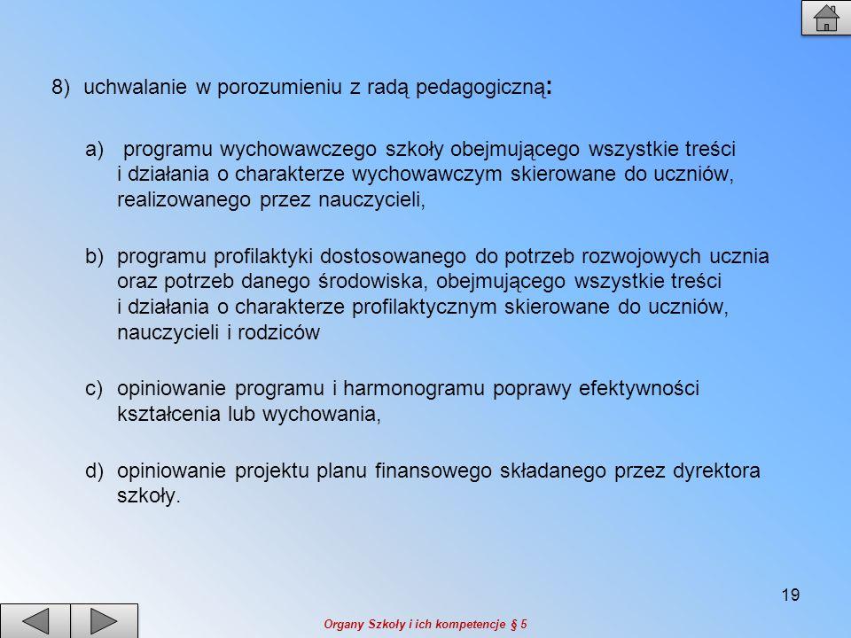 8)uchwalanie w porozumieniu z radą pedagogiczną : a) programu wychowawczego szkoły obejmującego wszystkie treści i działania o charakterze wychowawczy