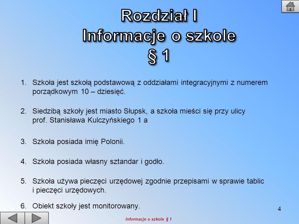1.Szkoła jest szkołą podstawową z oddziałami integracyjnymi z numerem porządkowym 10 – dziesięć. 2.Siedzibą szkoły jest miasto Słupsk, a szkoła mieści