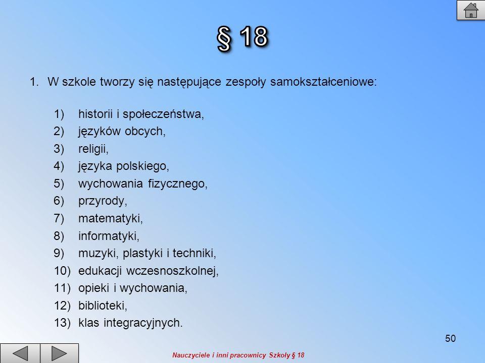 1.W szkole tworzy się następujące zespoły samokształceniowe: 1) historii i społeczeństwa, 2) języków obcych, 3) religii, 4) języka polskiego, 5) wycho