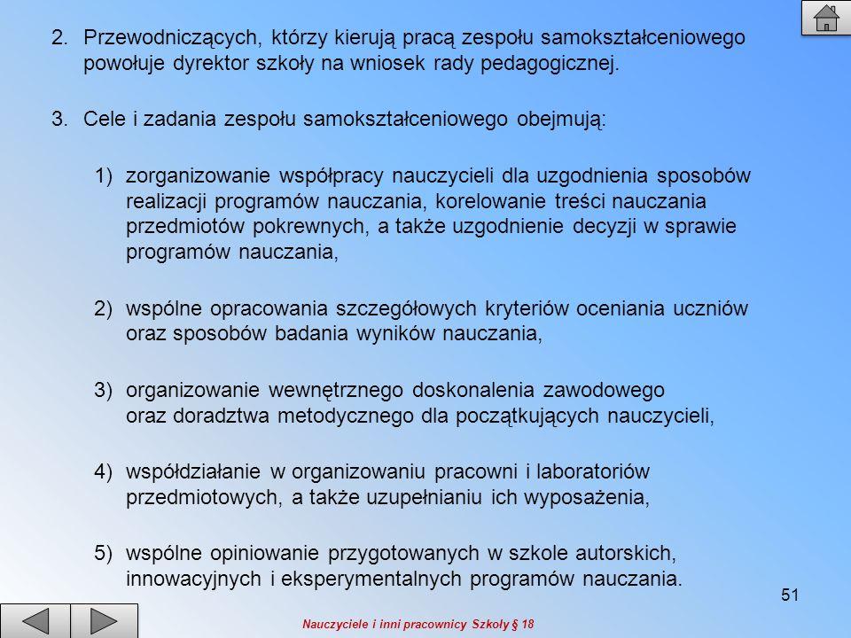 2.Przewodniczących, którzy kierują pracą zespołu samokształceniowego powołuje dyrektor szkoły na wniosek rady pedagogicznej. 3.Cele i zadania zespołu
