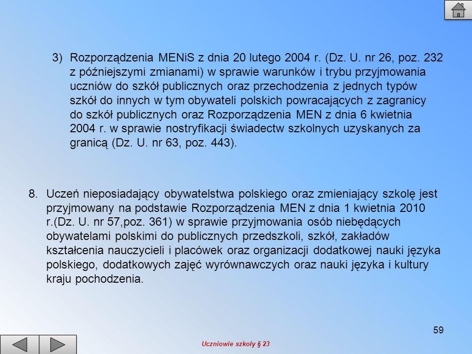 3)Rozporządzenia MENiS z dnia 20 lutego 2004 r. (Dz. U. nr 26, poz. 232 z późniejszymi zmianami) w sprawie warunków i trybu przyjmowania uczniów do sz