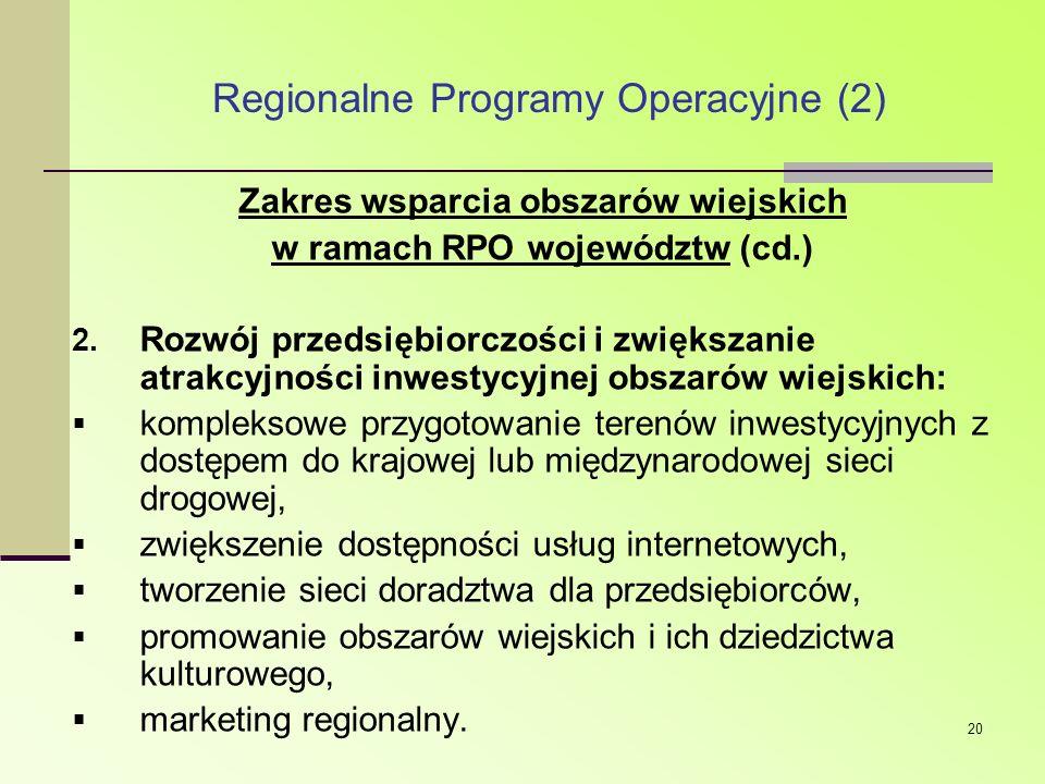 20 Regionalne Programy Operacyjne (2) Zakres wsparcia obszarów wiejskich w ramach RPO województw (cd.) 2. Rozwój przedsiębiorczości i zwiększanie atra