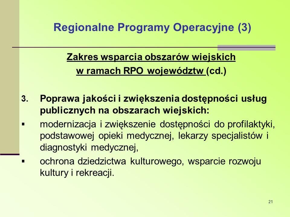21 Regionalne Programy Operacyjne (3) Zakres wsparcia obszarów wiejskich w ramach RPO województw (cd.) 3. Poprawa jakości i zwiększenia dostępności us