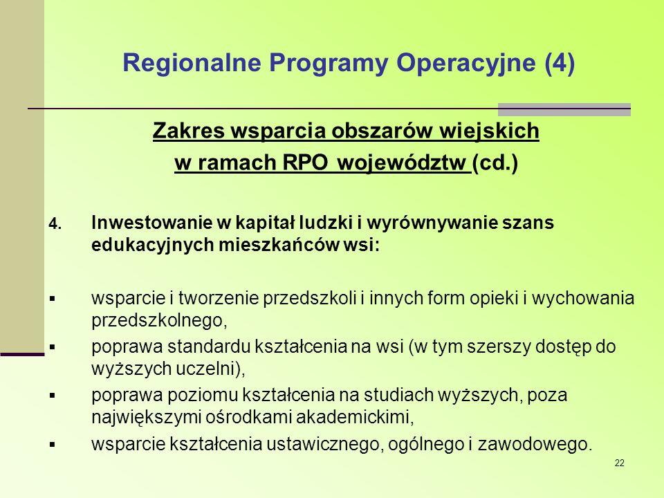 22 Regionalne Programy Operacyjne (4) Zakres wsparcia obszarów wiejskich w ramach RPO województw (cd.) 4. Inwestowanie w kapitał ludzki i wyrównywanie