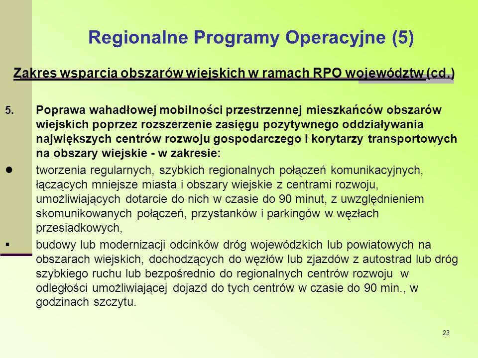 23 Regionalne Programy Operacyjne (5) Zakres wsparcia obszarów wiejskich w ramach RPO województw (cd.) 5. Poprawa wahadłowej mobilności przestrzennej