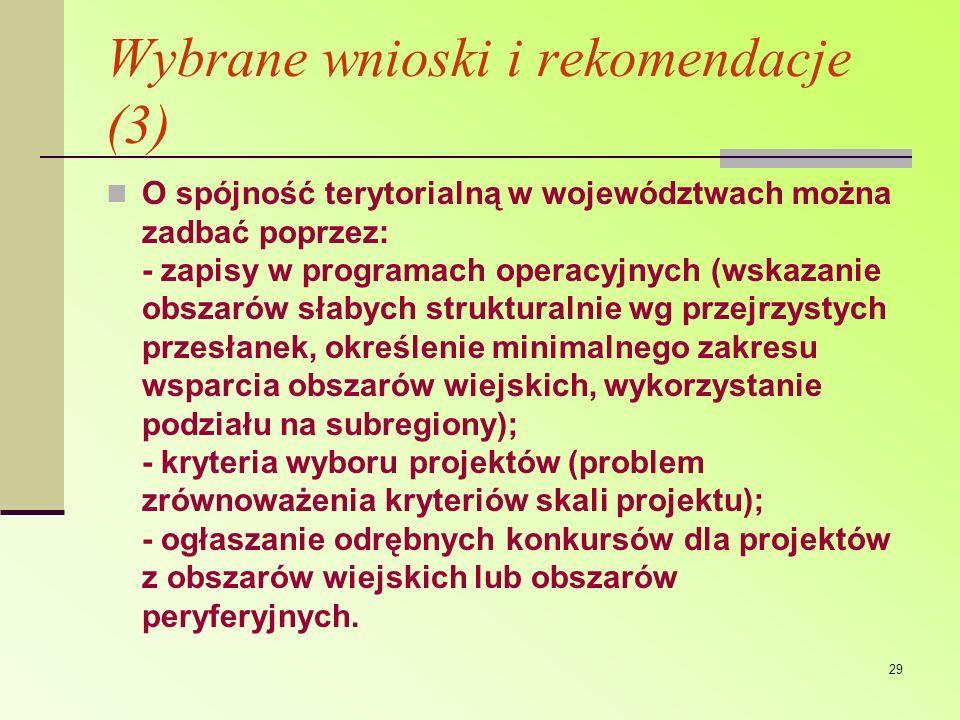 29 Wybrane wnioski i rekomendacje (3) O spójność terytorialną w województwach można zadbać poprzez: - zapisy w programach operacyjnych (wskazanie obsz