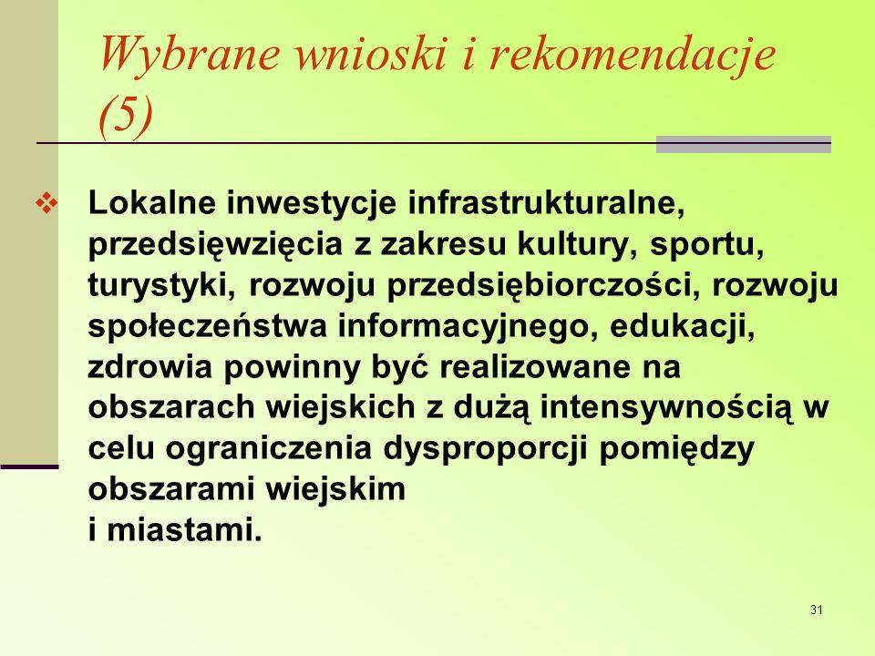 31 Wybrane wnioski i rekomendacje (5) Lokalne inwestycje infrastrukturalne, przedsięwzięcia z zakresu kultury, sportu, turystyki, rozwoju przedsiębior