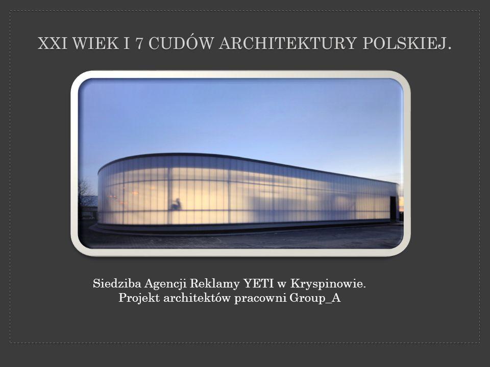 Siedziba Agencji Reklamy YETI w Kryspinowie. Projekt architektów pracowni Group_A XXI WIEK I 7 CUDÓW ARCHITEKTURY POLSKIEJ.