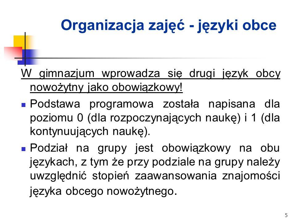 5 Organizacja zajęć - języki obce W gimnazjum wprowadza się drugi język obcy nowożytny jako obowiązkowy.