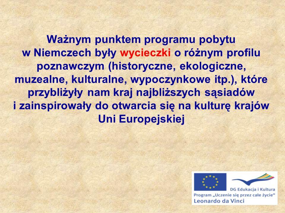 Ważnym punktem programu pobytu w Niemczech były wycieczki o różnym profilu poznawczym (historyczne, ekologiczne, muzealne, kulturalne, wypoczynkowe itp.), które przybliżyły nam kraj najbliższych sąsiadów i zainspirowały do otwarcia się na kulturę krajów Uni Europejskiej