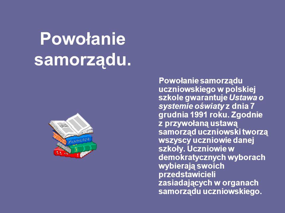 Powołanie samorządu. Powołanie samorządu uczniowskiego w polskiej szkole gwarantuje Ustawa o systemie oświaty z dnia 7 grudnia 1991 roku. Zgodnie z pr