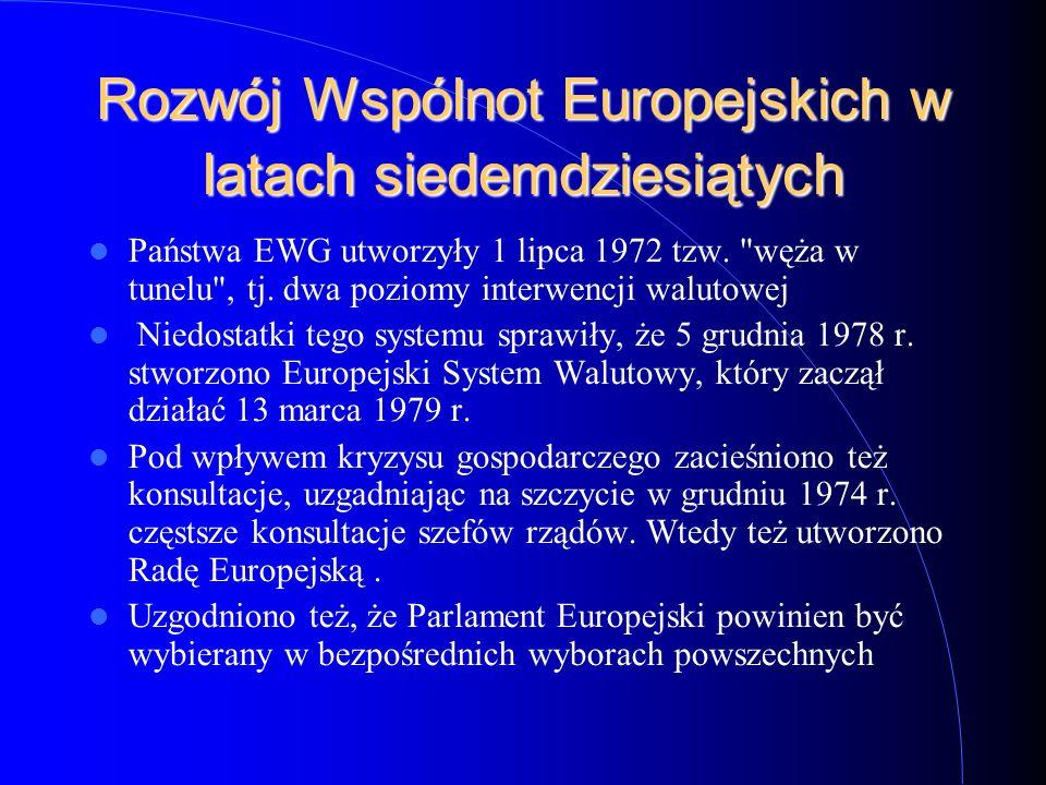 Rozwój Wspólnot Europejskich w latach siedemdziesiątych Państwa EWG utworzyły 1 lipca 1972 tzw.