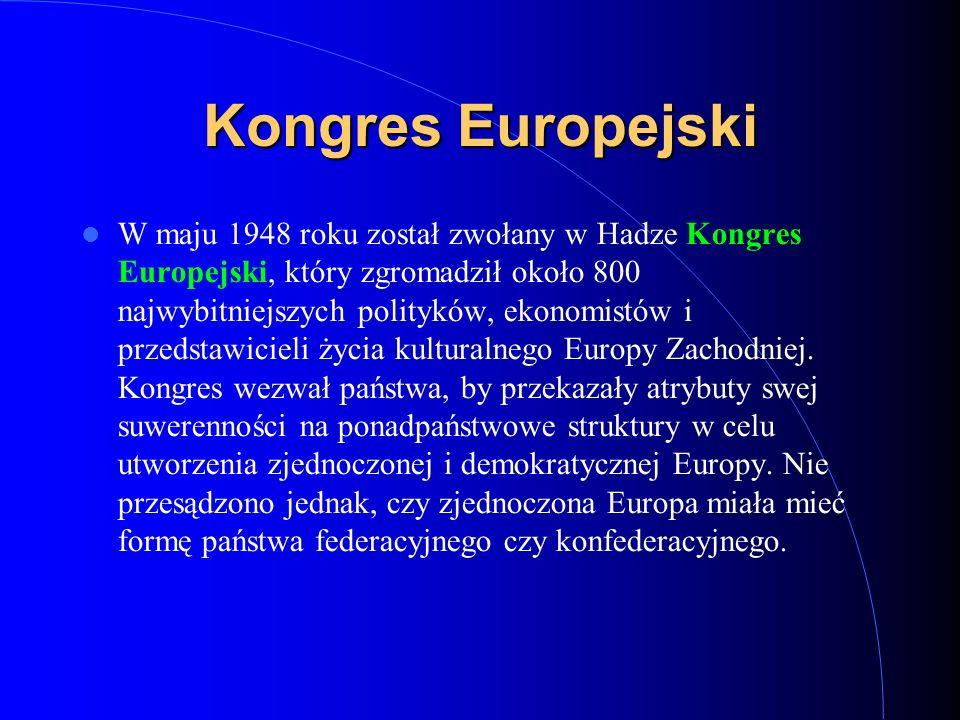 Kongres Europejski W maju 1948 roku został zwołany w Hadze Kongres Europejski, który zgromadził około 800 najwybitniejszych polityków, ekonomistów i p