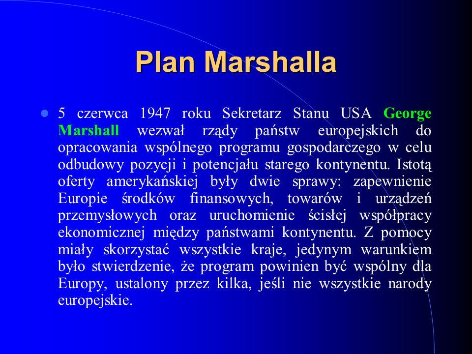 Plan Marshalla 5 czerwca 1947 roku Sekretarz Stanu USA George Marshall wezwał rządy państw europejskich do opracowania wspólnego programu gospodarczeg