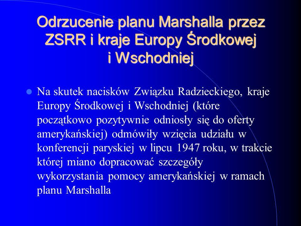Odrzucenie planu Marshalla przez ZSRR i kraje Europy Środkowej i Wschodniej Na skutek nacisków Związku Radzieckiego, kraje Europy Środkowej i Wschodni