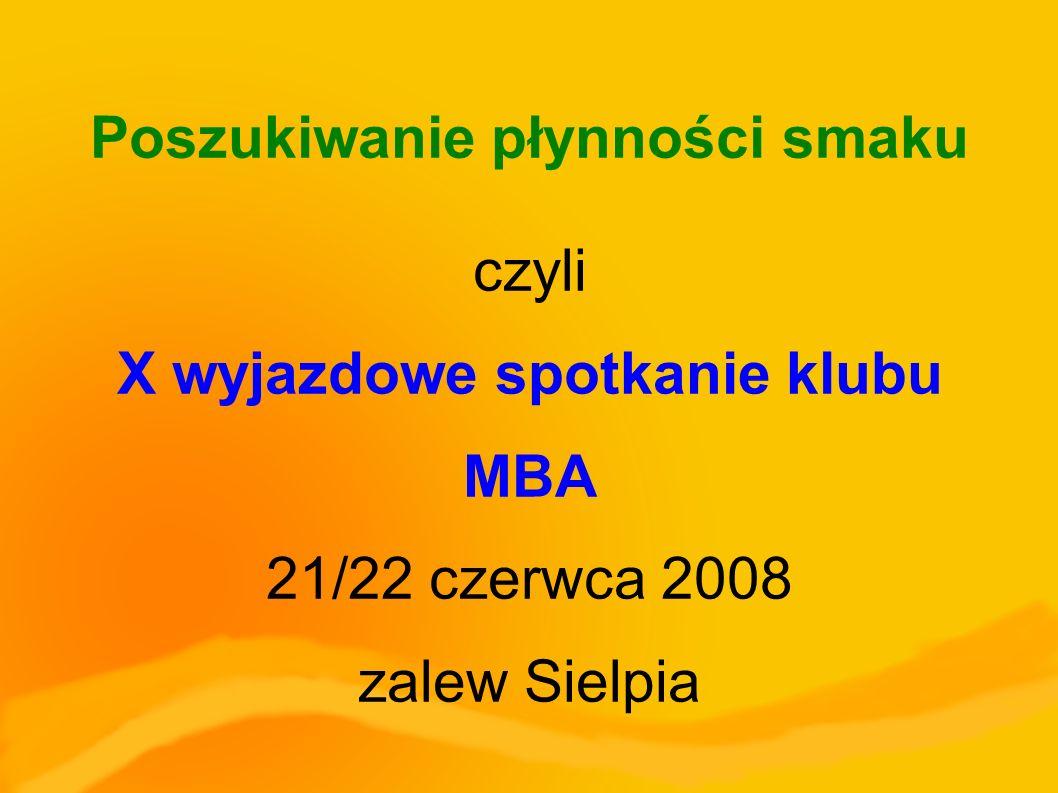 Poszukiwanie płynności smaku czyli X wyjazdowe spotkanie klubu MBA 21/22 czerwca 2008 zalew Sielpia
